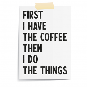 First I Have The Coffee Kitchen Wall Art | Coffee Lover Gift | A5 Print Only
