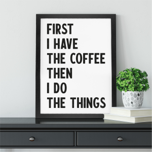 First I Have The Coffee Kitchen Wall Art | Coffee Lover Gift | A4 w/ Black Frame
