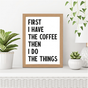 First I Have The Coffee Kitchen Wall Art | Coffee Lover Gift | A4 w/ Oak Frame