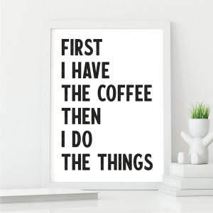 First I Have The Coffee Kitchen Wall Art | Coffee Lover Gift | A5 w/ White Frame